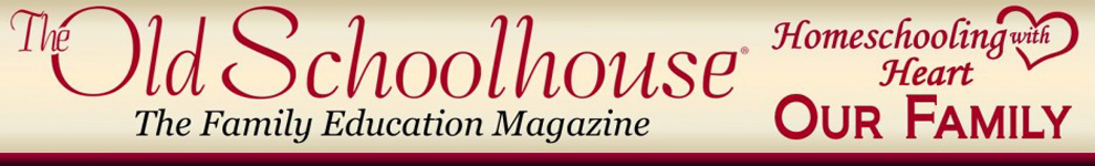 The Homeschool Magazine - The Old Schoolhouse Magazine
