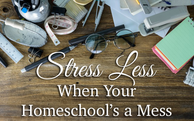 HwH - Stress-Less-When-Your-Homeschool's-a-Mess