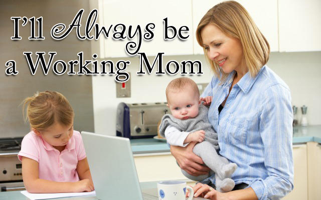 HwH -I'll Always be a Working Mom