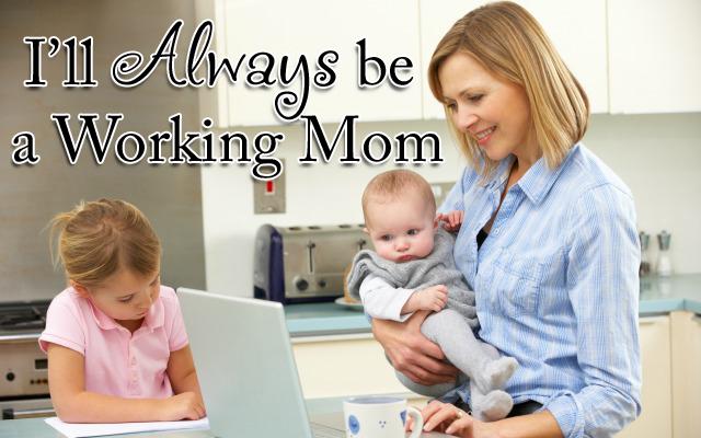 HwH -I'll Always be a Working Mom