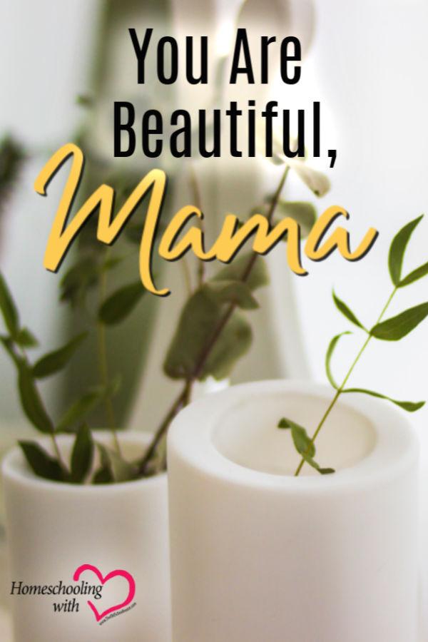 Hey Mama Monday: You Are Beautiful, Mama
