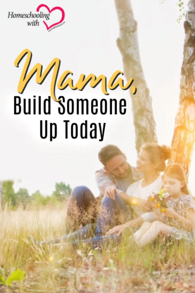 Hey Mama Monday: Mama, Build Someone Up Today