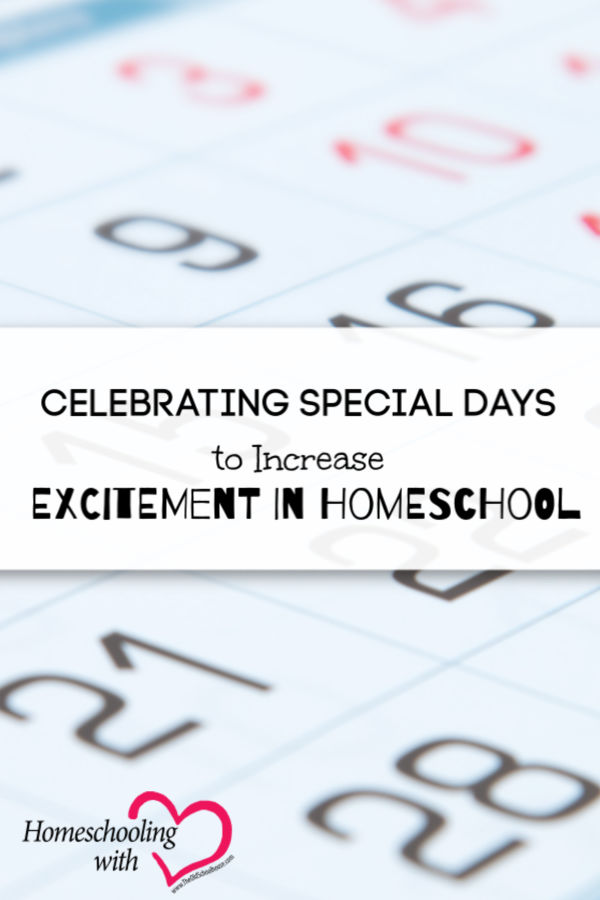 Celebrating Special Days to Increase Excitement in Homeschool
