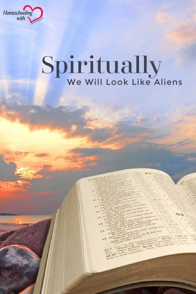 Spiritually We Will Look Like Aliens