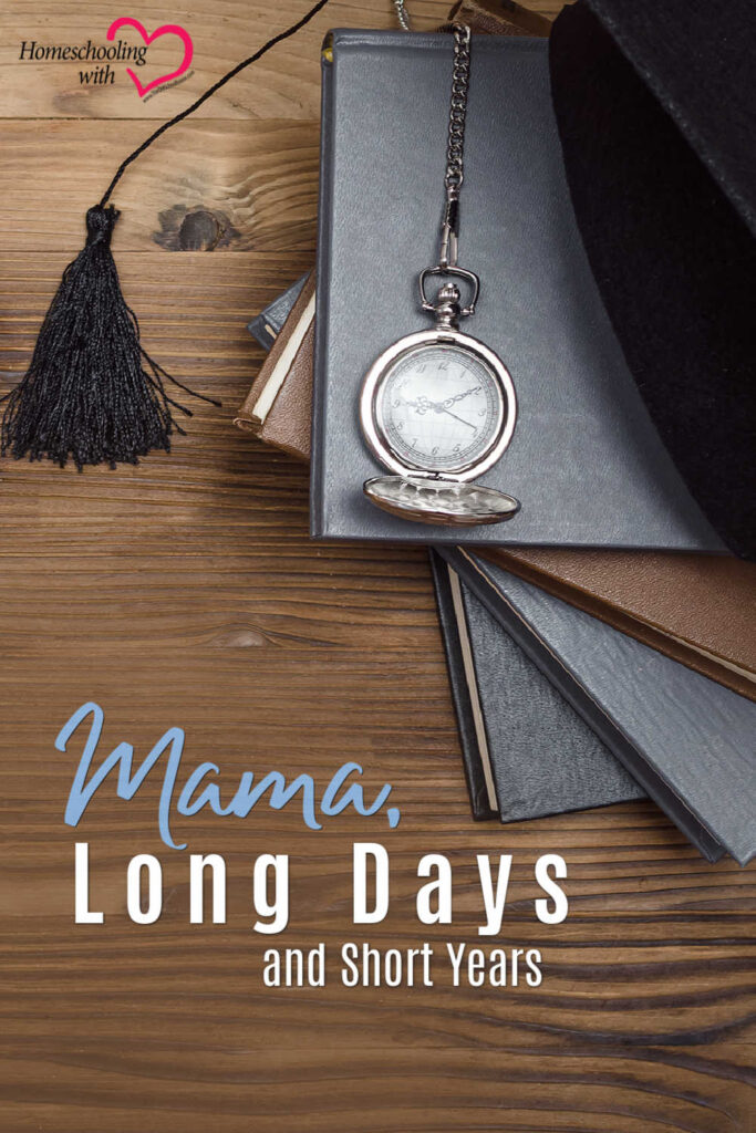 Hey Mama Monday: Mama, Long Days and Short Years