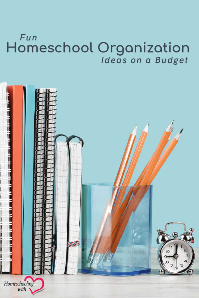 Fun Homeschool Organization Ideas on a Budget