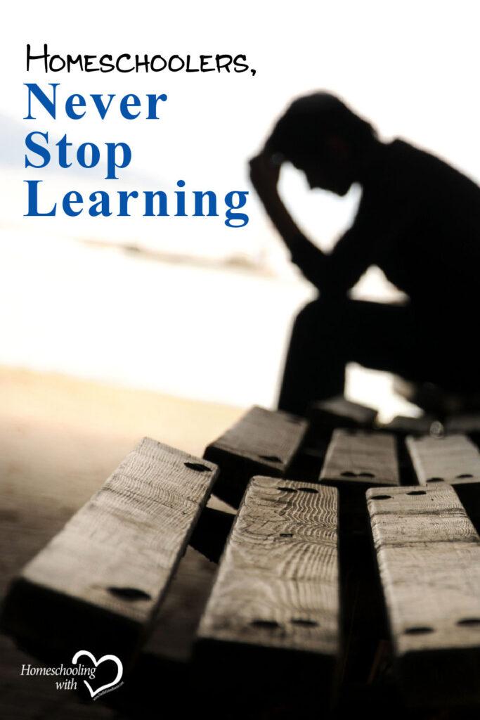 Homeschoolers Never Stop Learning